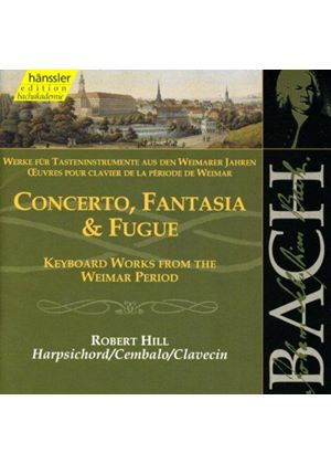 Johann Sebastian Bach - Concerto, Fantasia And Fugue (Hill)