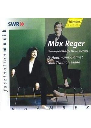 MAX REGER - Complete Works For Clarinet And Piano (Tichman, Hausmann)