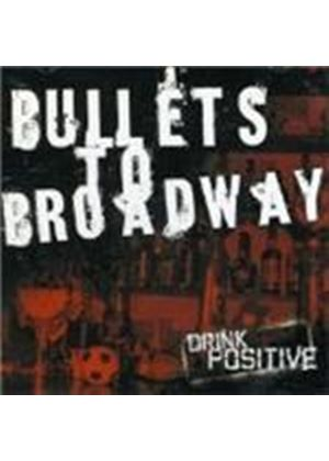 Bullets To Broadway - Drink Positive (Music Cd)