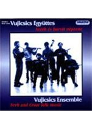 Vujicsics Ensemble - Serb And Croat Folk Music