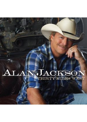 Alan Jackson - Thirty Miles West (Music CD)