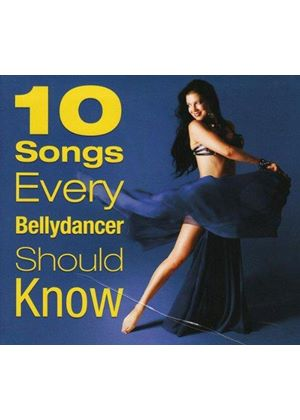 Various Artists - 10 Songs Every Bellydancer Should Know