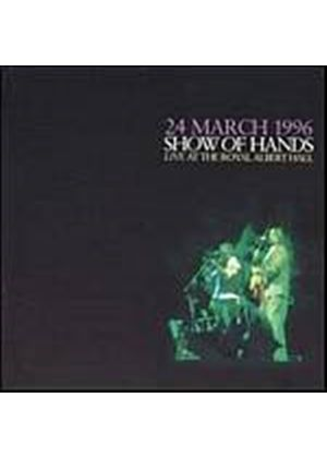 Show Of Hands - 24 March 1996 Live At The Royal Albert Hall (Music CD)
