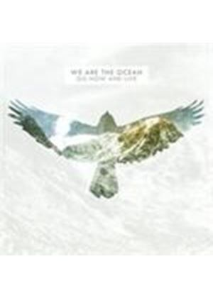 We Are The Ocean - Go Now And Live (Music CD)