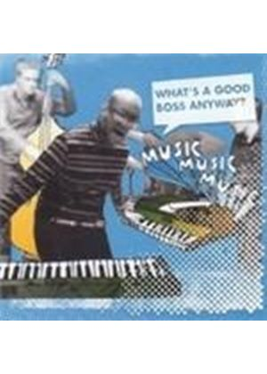 MusicMusicMusic - What's A Good Boss Anyway (Music CD)