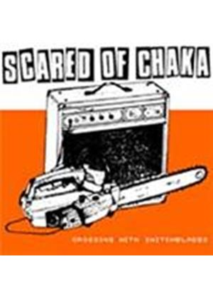 Scared Of Chaka - Crossing With Switchblades (Music CD)