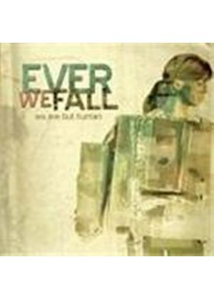 Ever We Fall - We Are But Human (Music CD)