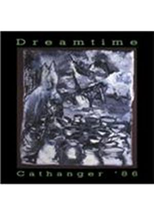 Dreamtime - Cathanger 1986