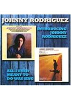 Johnny Rodriguez - Introducing/All I Ever Meant To Do Was Sing (Music CD)