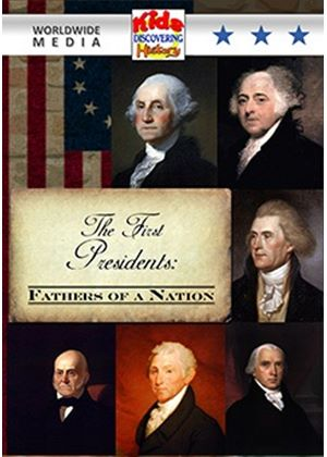 The First Presidents: Fathers of a Nation
