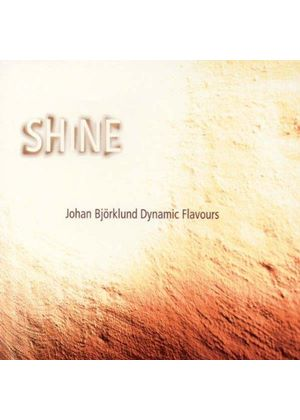 Johan Björklund's Dynamic Flavours - Shine (Music CD)