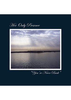 Her Only Presence - You're Never Back (Music CD)