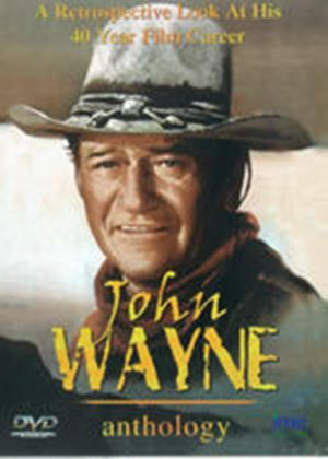 John Wayne Anthology - A Retrospective Look at His 40 Year Film Career