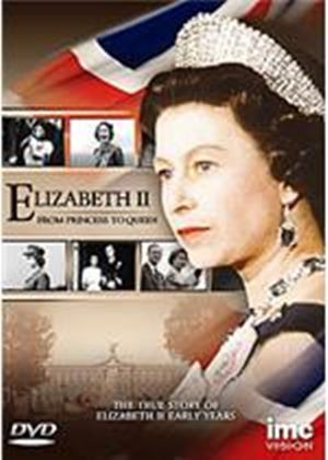 Elizabeth - From Princess To Queen