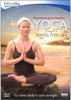 Yoga Towards A Stress Free Life - Jamie Heseltine - Fit for Life Series