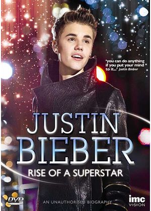 Justin Bieber - Rise of a Superstar - The Definitive and Most Up To Date Story of Justin Bieber