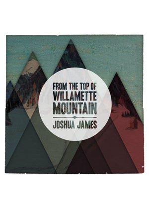Joshua James - From the Top of Willamette Mountain (Music CD)
