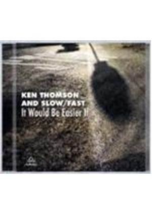 Ken Thomson & Slow/Fast - It Would Be Easier If (Music CD)