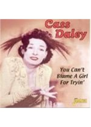 Cass Daley - You Can't Blame A Girl For Tryin'