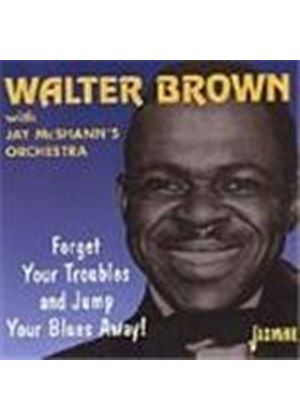 Walter Brown - Forget Your Troubles And Jump Your Blues Away