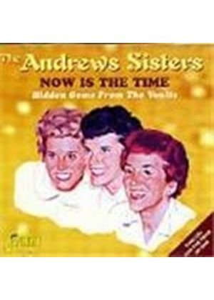 Andrews Sisters - Now Is The Time (Hidden Gems From The Vaults)