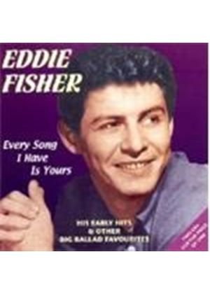 Eddie Fisher - Every Song I Have Is Yours (His Early Hits & Other Big Ballad Favourites)
