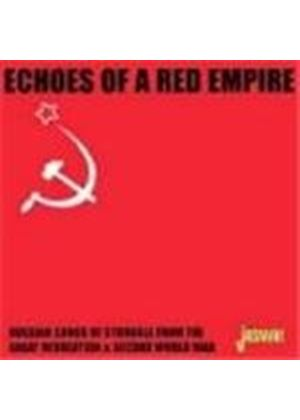 Various Artists - Echoes Of A Red Empire (Russian Songs Of Struggle From The Great Revolution & WW2)