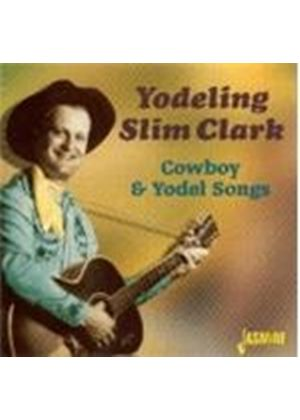 Yodeling Slim Clark - Cowboy And Yodel Songs [Remastered]