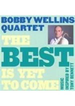 Bobby Wellins Quartet - Best Is Yet To Come, The
