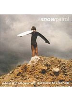 Snow Patrol - When Its All Over We Still Have To Clear Up (Music CD)