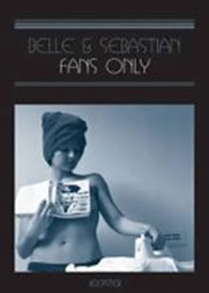 Belle And Sebastian: Fans Only (Music DVD)