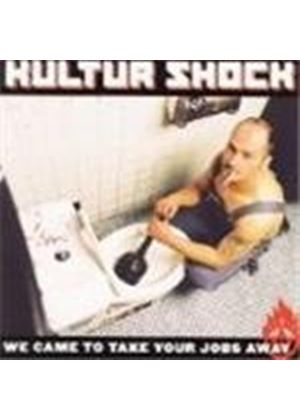 Kultur Shock - We Have Come To Take Your Jobs