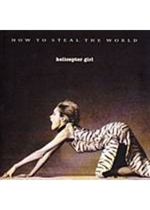 Helicopter Girl - How To Steal The World (Music CD)