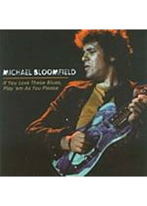 Michael Bloomfield - If You Love These Blues, Play em As You Please (Music CD)