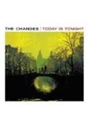 The Changes - Today Is Tonight (Music CD)