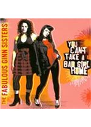 Fabulous Ginn Sisters (The) - You Can't Take a Bad Girl Home (Music CD)