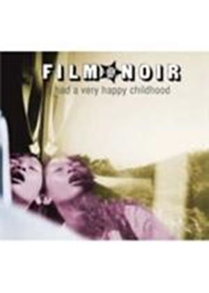 Film Noir - I Had A Very Happy Childhood (Music CD)