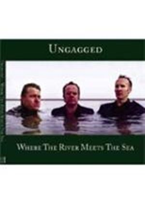 UNGAGGED - Where The River Meets The Sea