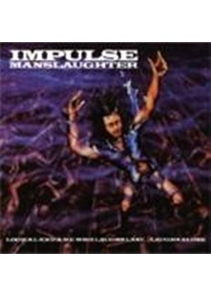 Impulse Manslaughter - Logical End/He Who Laughs Last... Laughs Alone