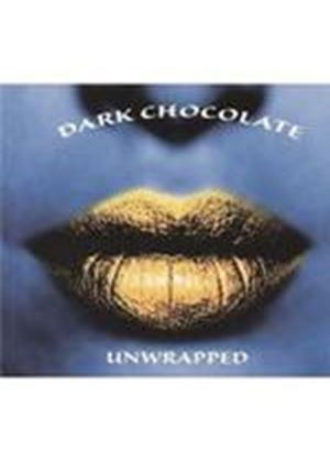 Dark Chocolate - Unwrapped (Music CD)