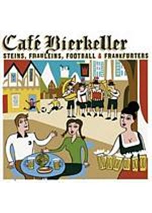 Various Artists - Cafe Bierkeller: Steins, Frauleins, Football & Frankfurters (Music CD)