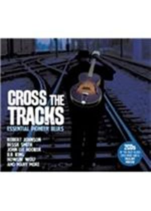 Various Artists - Cross the Tracks (Essential Pioneer Blues) (Music CD)