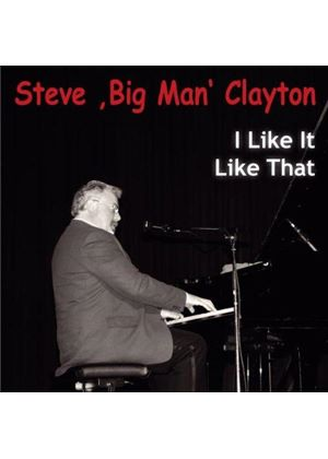 "Steve ""Big Man"" Clayton - I Like It Like That (Music CD)"