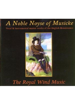 VARIOUS COMPOSERS - A Noble Noyse Of Musicke (The Royal Wind Music)
