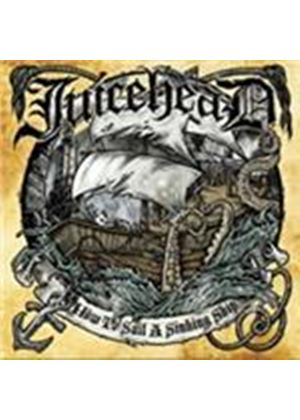 Juicehead - How To Sail A Sinking Ship (Music CD)