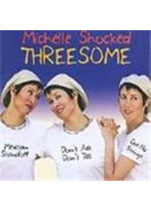 Michelle Shocked - Threesome (Mexican Standoff/Don't Ask Don't Tell/Got No Strings) [Digipak]