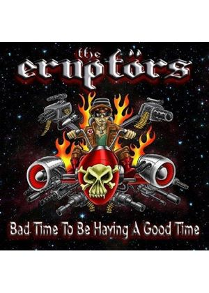 Erupters  The - The Eruptors - Bad Time To Be Having A Good Time (Music CD)
