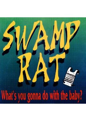 Swamp Rat - What's You Gonna Do With The Baby