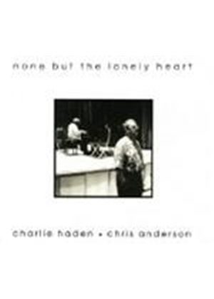 HADEN/ANDERSON - NONE BUT THE LONELY HEART