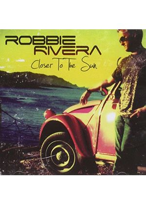 Robbie Rivera - Closer To The Sun (Music CD)